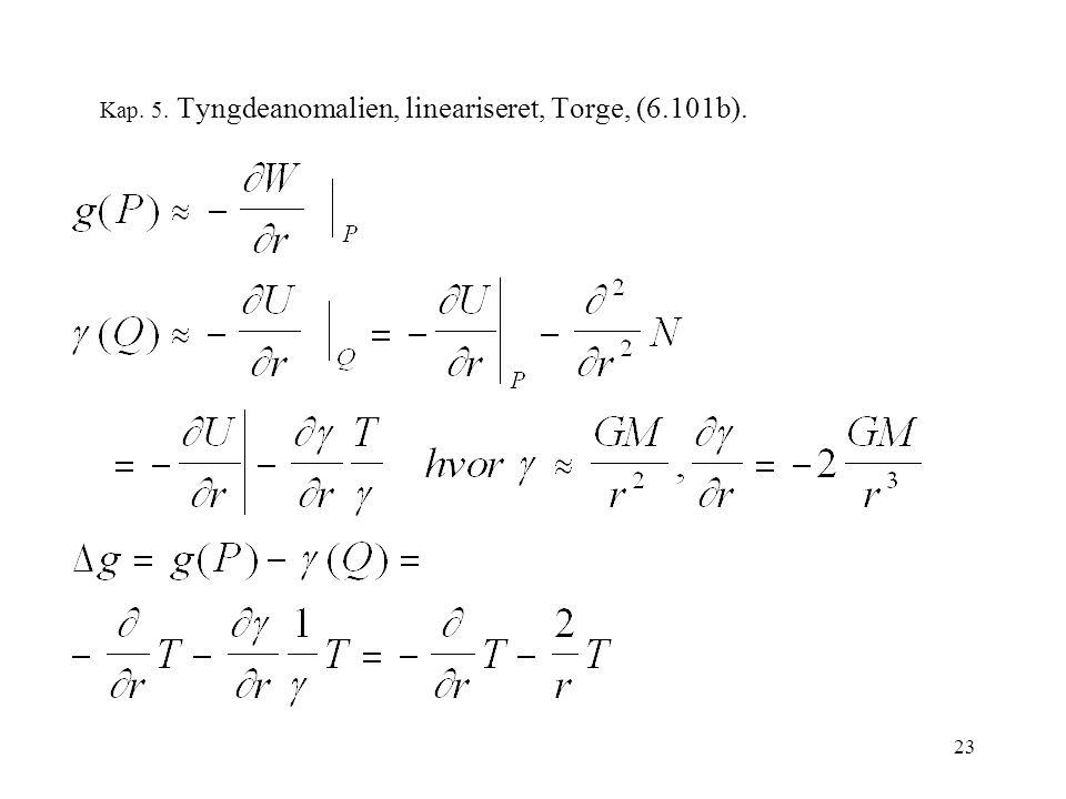 23 Kap. 5. Tyngdeanomalien, lineariseret, Torge, (6.101b).