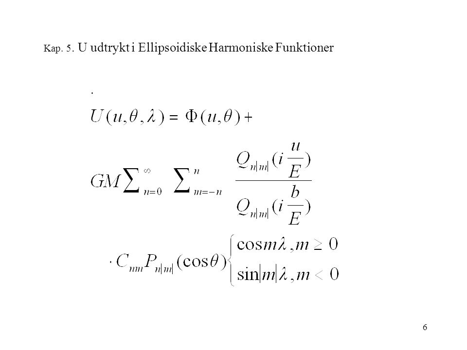 6 Kap. 5. U udtrykt i Ellipsoidiske Harmoniske Funktioner