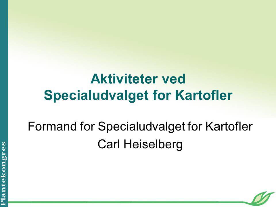 Aktiviteter ved Specialudvalget for Kartofler Formand for Specialudvalget for Kartofler Carl Heiselberg