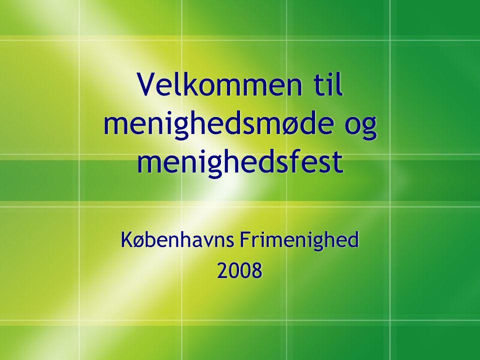 Velkommen til menighedsmøde og menighedsfest Københavns Frimenighed 2008 Københavns Frimenighed 2008