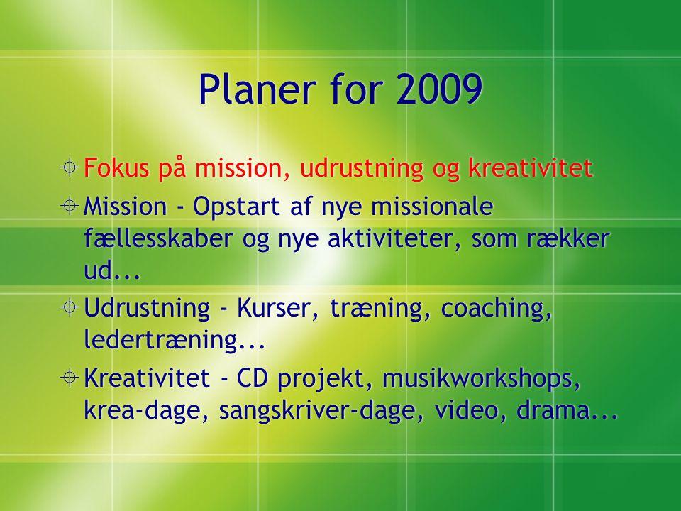 Planer for 2009  Fokus på mission, udrustning og kreativitet  Mission - Opstart af nye missionale fællesskaber og nye aktiviteter, som rækker ud...
