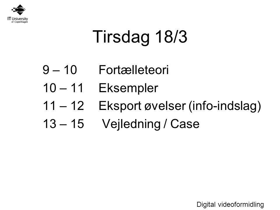 Digital videoformidling Tirsdag 18/3 9 – 10 Fortælleteori 10 – 11Eksempler 11 – 12 Eksport øvelser (info-indslag) 13 – 15 Vejledning / Case