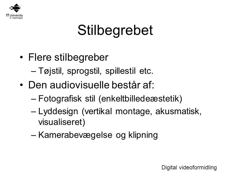 Digital videoformidling Stilbegrebet Flere stilbegreber –Tøjstil, sprogstil, spillestil etc.