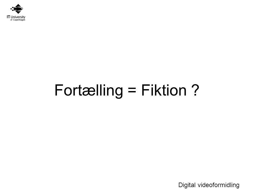 Digital videoformidling Fortælling = Fiktion