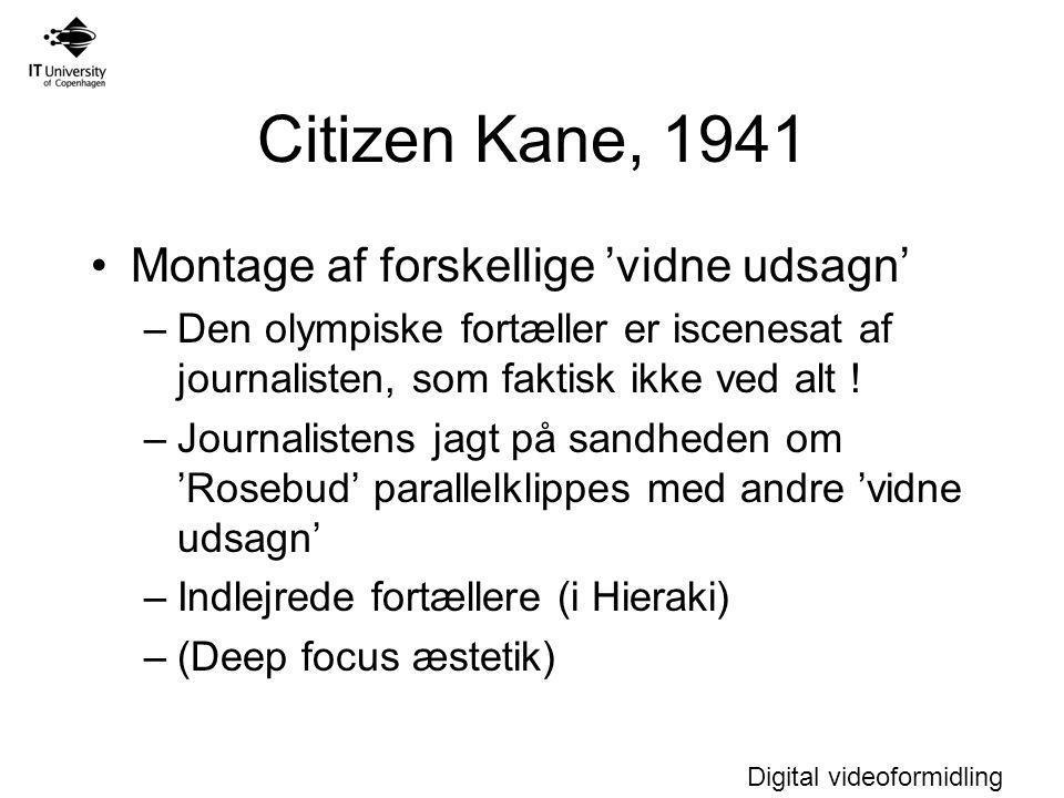 Digital videoformidling Citizen Kane, 1941 Montage af forskellige 'vidne udsagn' –Den olympiske fortæller er iscenesat af journalisten, som faktisk ikke ved alt .