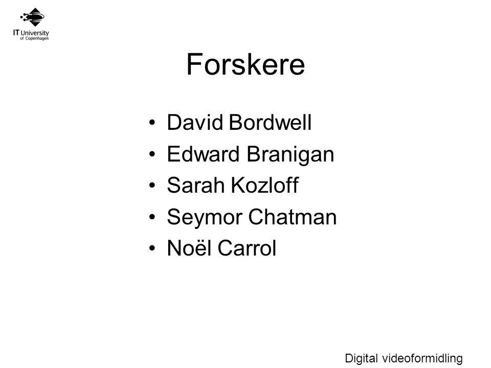Digital videoformidling Forskere David Bordwell Edward Branigan Sarah Kozloff Seymor Chatman Noël Carrol