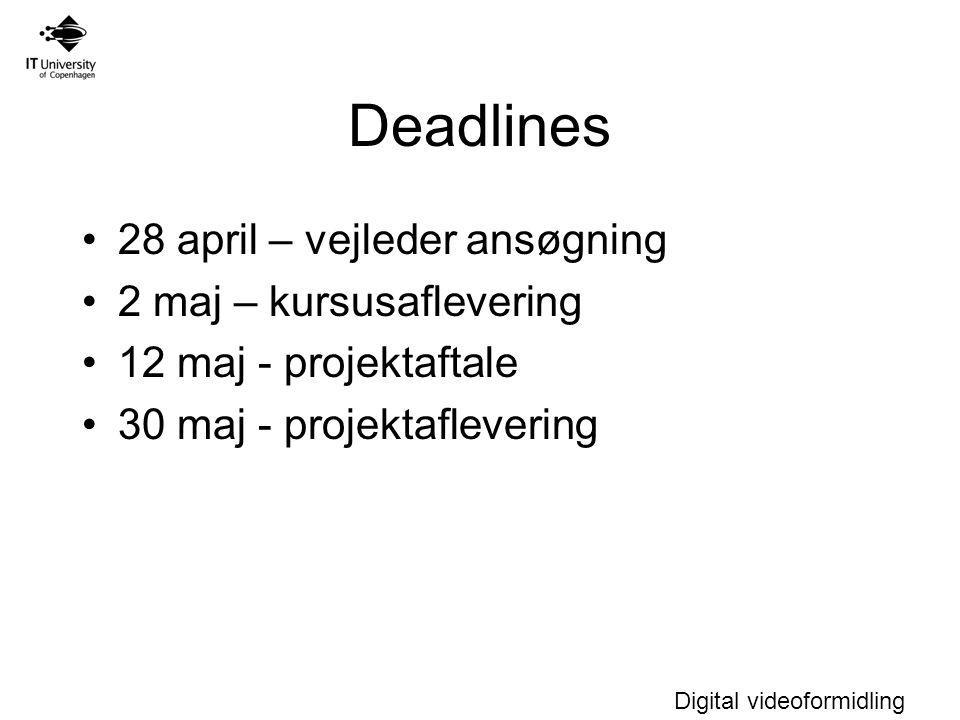 Deadlines 28 april – vejleder ansøgning 2 maj – kursusaflevering 12 maj - projektaftale 30 maj - projektaflevering