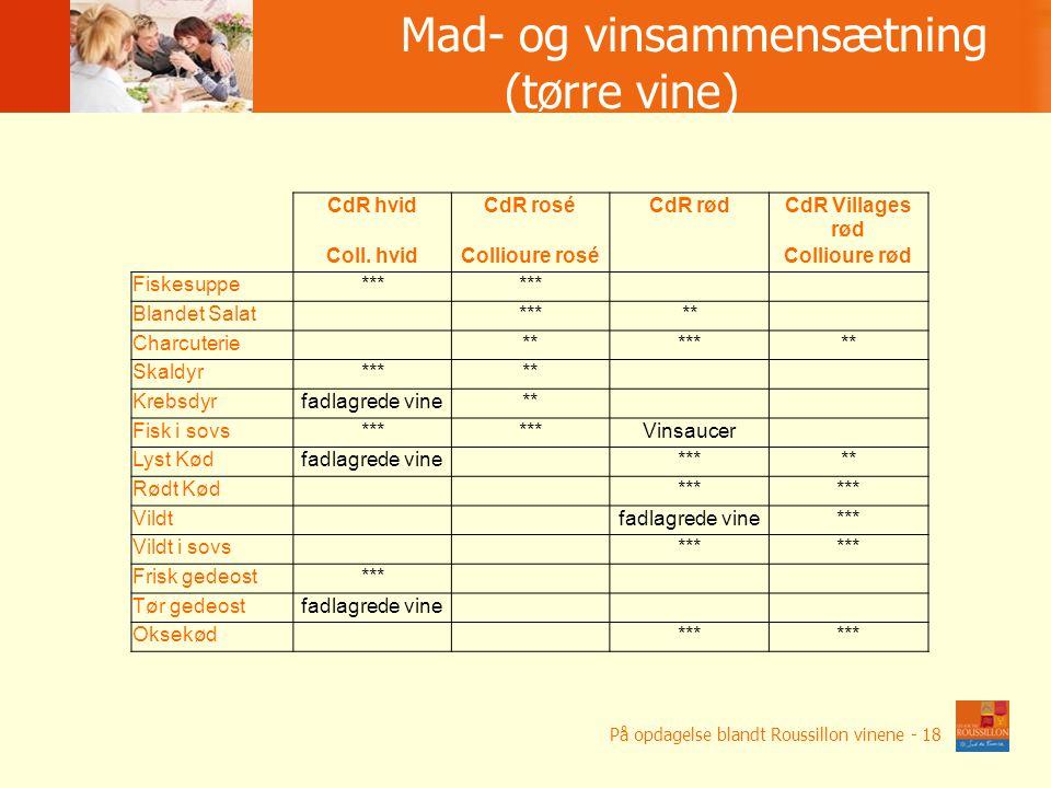 Łą czenie potraw z winami wytrawnymi Mad- og vinsammensætning (tørre vine) På opdagelse blandt Roussillon vinene - 18 CdR hvidCdR roséCdR rødCdR Villages rød Coll.