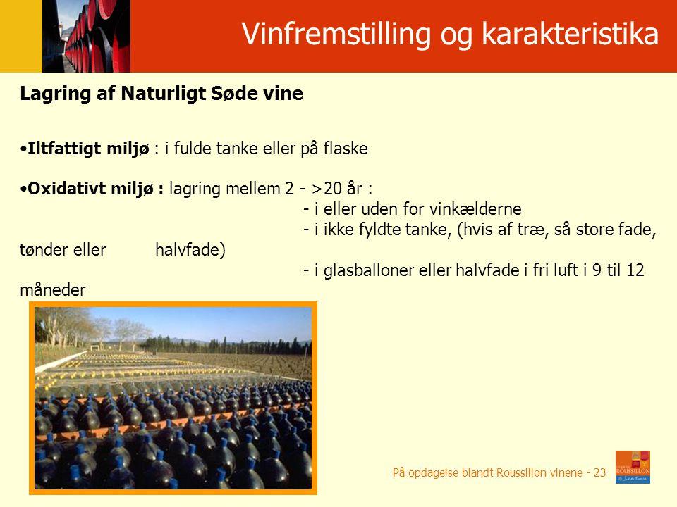 Winifikacja i w ł a ś ciwo ś ci win Lagring af Naturligt Søde vine Iltfattigt miljø : i fulde tanke eller på flaske Oxidativt miljø : lagring mellem 2 - >20 år : - i eller uden for vinkælderne - i ikke fyldte tanke, (hvis af træ, så store fade, tønder eller halvfade) - i glasballoner eller halvfade i fri luft i 9 til 12 måneder Vinfremstilling og karakteristika På opdagelse blandt Roussillon vinene - 23