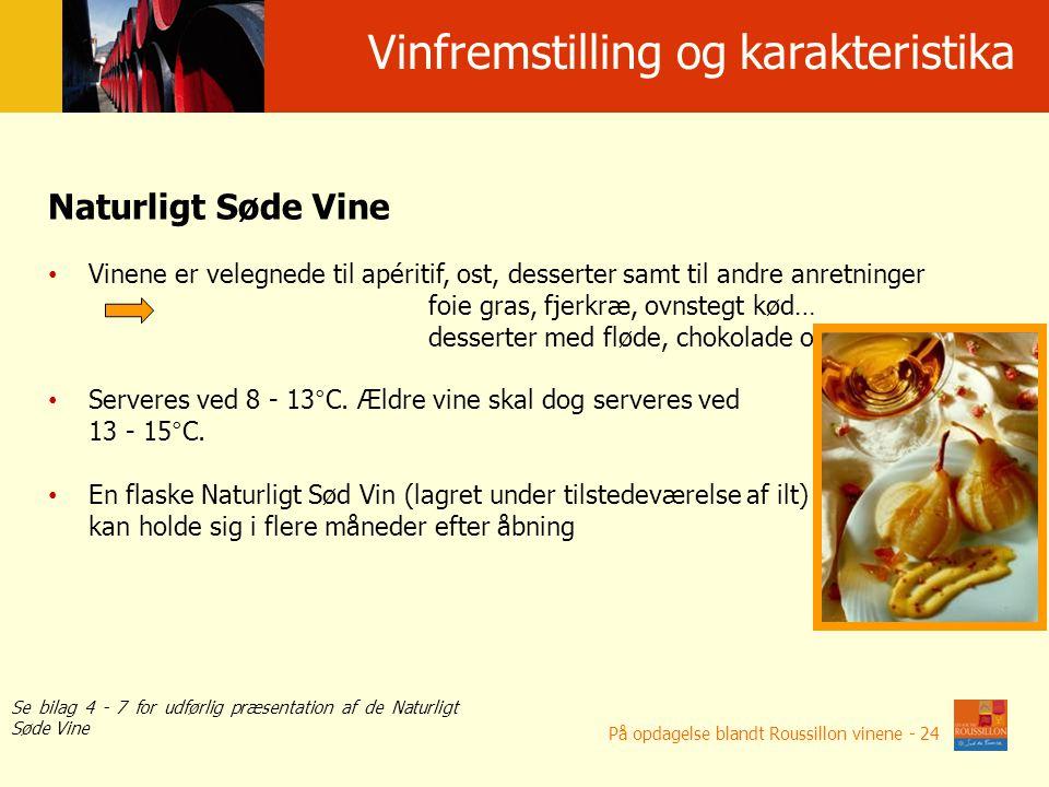 Winifikacja i w ł a ś ciwo ś ci win Naturligt Søde Vine Vinene er velegnede til apéritif, ost, desserter samt til andre anretninger foie gras, fjerkræ, ovnstegt kød… desserter med fløde, chokolade og frugt Serveres ved 8 - 13°C.
