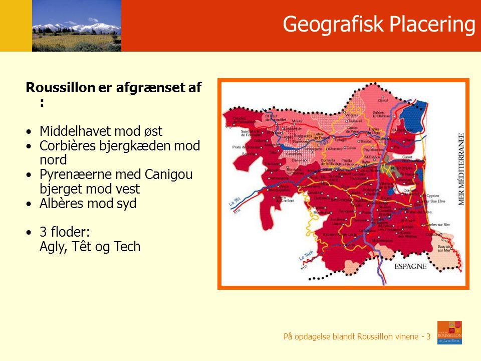 Roussillon er afgrænset af : Middelhavet mod øst Corbières bjergkæden mod nord Pyrenæerne med Canigou bjerget mod vest Albères mod syd 3 floder: Agly, Têt og Tech På opdagelse blandt Roussillon vinene - 3 Geografisk Placering