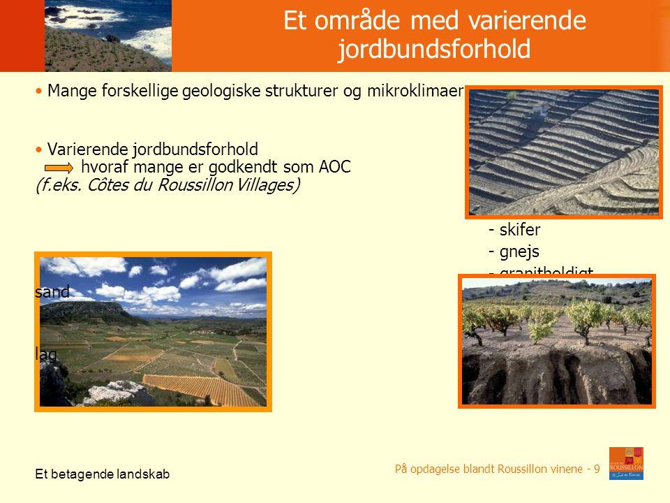 Mange forskellige geologiske strukturer og mikroklimaer Varierende jordbundsforhold hvoraf mange er godkendt som AOC (f.eks.