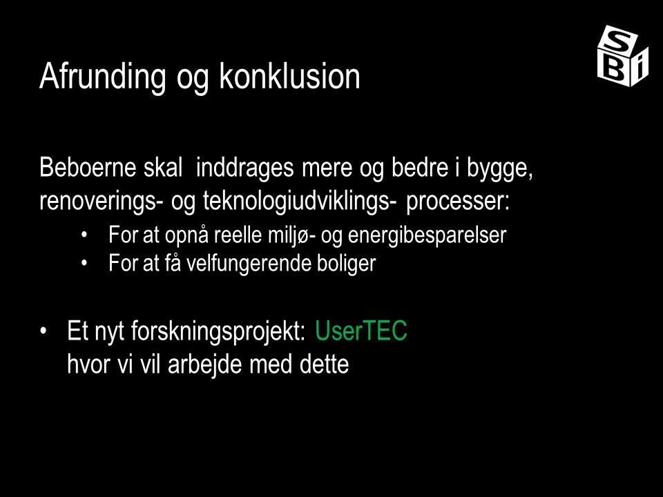 Afrunding og konklusion Beboerne skal inddrages mere og bedre i bygge, renoverings- og teknologiudviklings- processer: For at opnå reelle miljø- og energibesparelser For at få velfungerende boliger Et nyt forskningsprojekt: UserTEC hvor vi vil arbejde med dette
