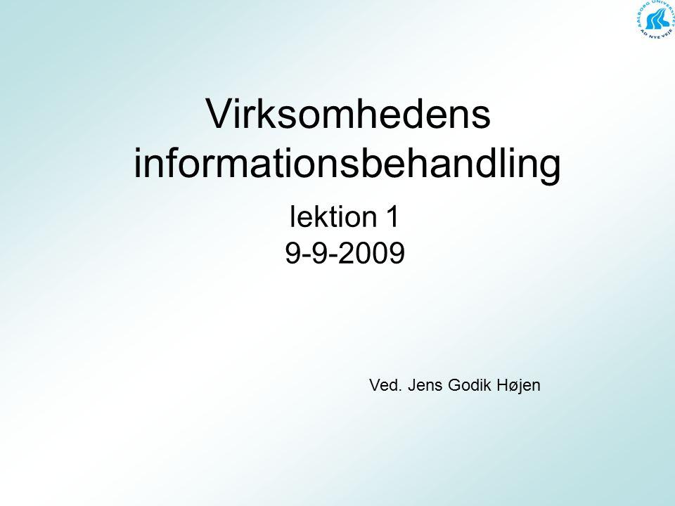 Virksomhedens informationsbehandling lektion 1 9-9-2009 Ved. Jens Godik Højen