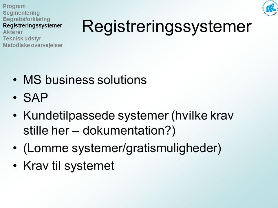 Registreringssystemer MS business solutions SAP Kundetilpassede systemer (hvilke krav stille her – dokumentation ) (Lomme systemer/gratismuligheder) Krav til systemet Program Segmentering Begrebsforklaring Registreringssystemer Aktører Teknisk udstyr Metodiske overvejelser