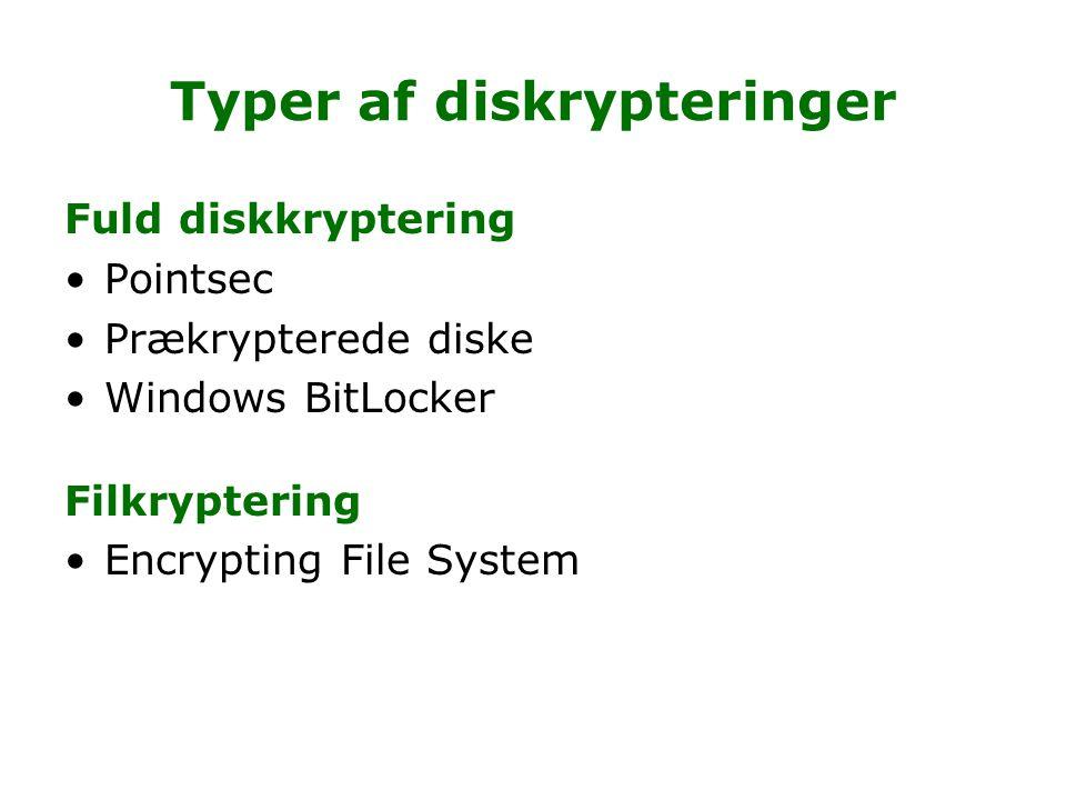 Typer af diskrypteringer Fuld diskkryptering Pointsec Prækrypterede diske Windows BitLocker Filkryptering Encrypting File System