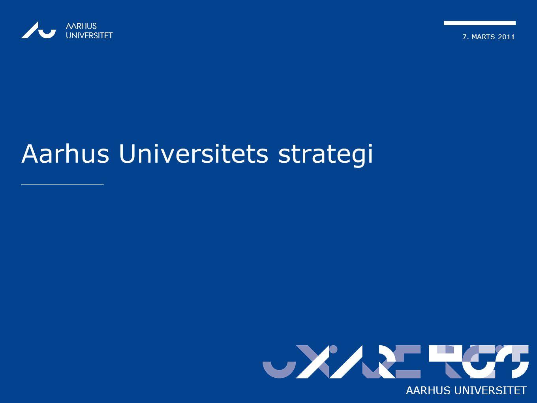 7. MARTS 2011 AARHUS UNIVERSITET Aarhus Universitets strategi AARHUS UNIVERSITET