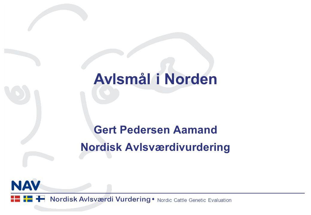 Nordisk Avlsværdi Vurdering Nordic Cattle Genetic Evaluation Avlsmål i Norden Gert Pedersen Aamand Nordisk Avlsværdivurdering