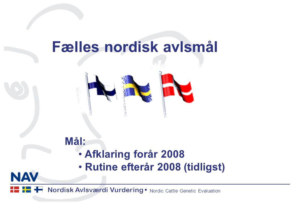 Nordisk Avlsværdi Vurdering Nordic Cattle Genetic Evaluation Fælles nordisk avlsmål Mål: Afklaring forår 2008 Rutine efterår 2008 (tidligst)
