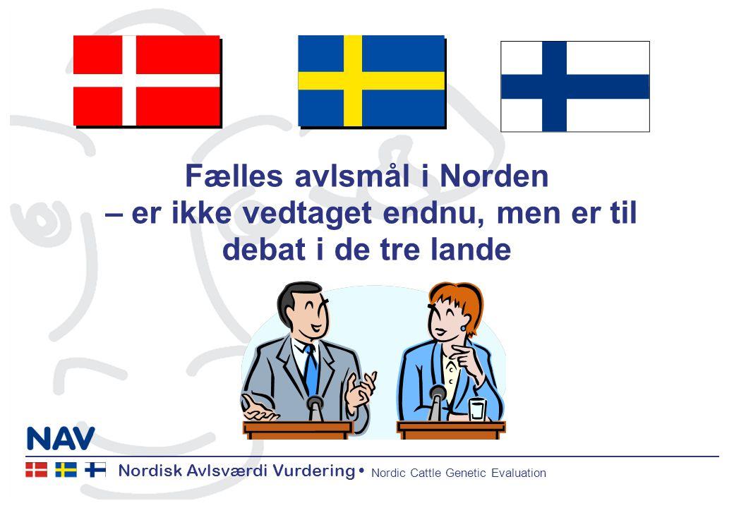 Nordisk Avlsværdi Vurdering Nordic Cattle Genetic Evaluation Fælles avlsmål i Norden – er ikke vedtaget endnu, men er til debat i de tre lande