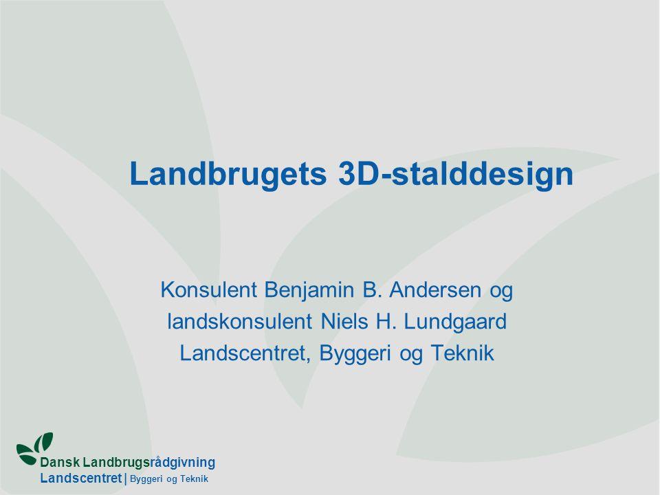 Dansk Landbrugsrådgivning Landscentret   Byggeri og Teknik Landbrugets 3D-stalddesign Konsulent Benjamin B.