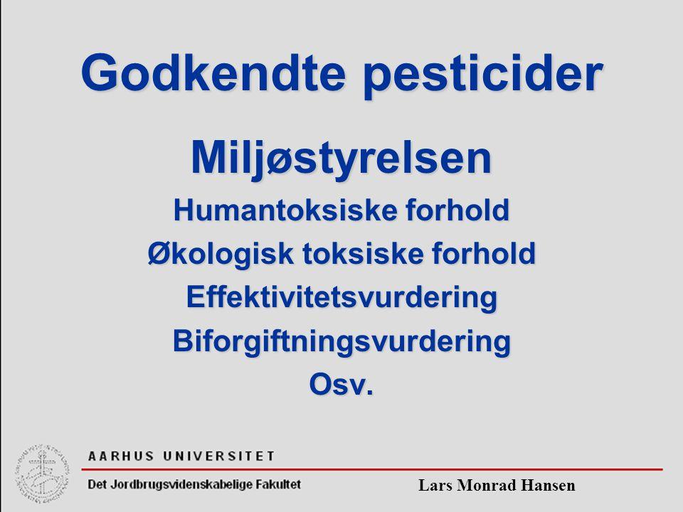 Lars Monrad Hansen Godkendte pesticider Miljøstyrelsen Humantoksiske forhold Økologisk toksiske forhold EffektivitetsvurderingBiforgiftningsvurderingOsv.