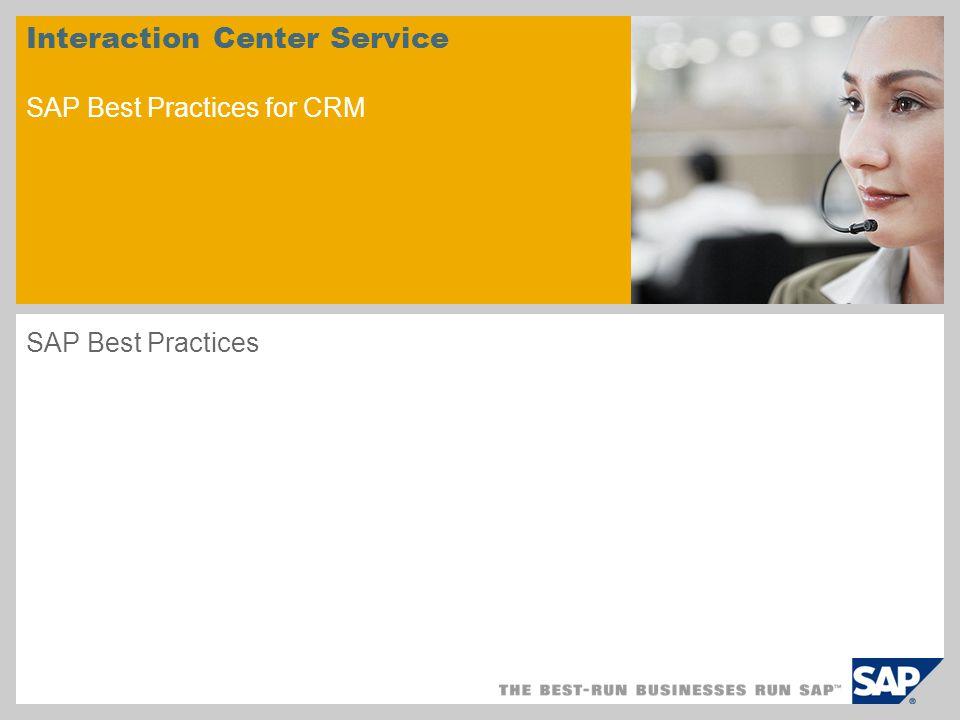 Interaction Center Service SAP Best Practices for CRM SAP Best Practices