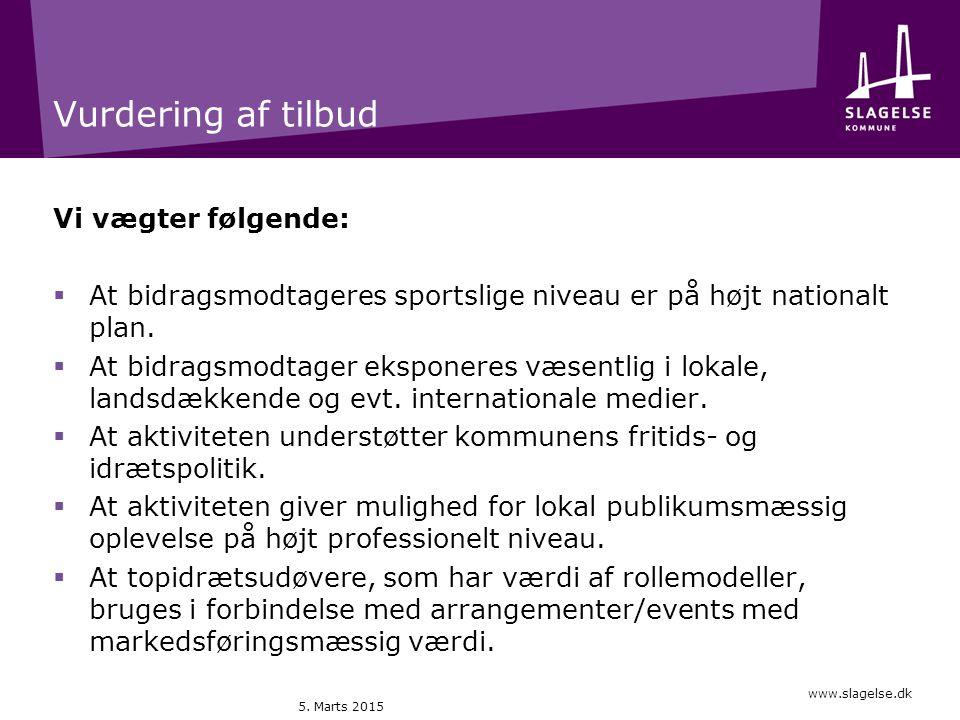 www.slagelse.dk Vurdering af tilbud Vi vægter følgende:  At bidragsmodtageres sportslige niveau er på højt nationalt plan.