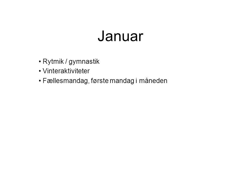 Januar Rytmik / gymnastik Vinteraktiviteter Fællesmandag, første mandag i måneden