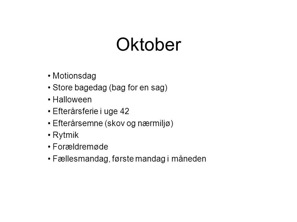 Oktober Motionsdag Store bagedag (bag for en sag) Halloween Efterårsferie i uge 42 Efterårsemne (skov og nærmiljø) Rytmik Forældremøde Fællesmandag, første mandag i måneden