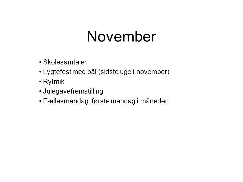 November Skolesamtaler Lygtefest med bål (sidste uge i november) Rytmik Julegavefremstilling Fællesmandag, første mandag i måneden