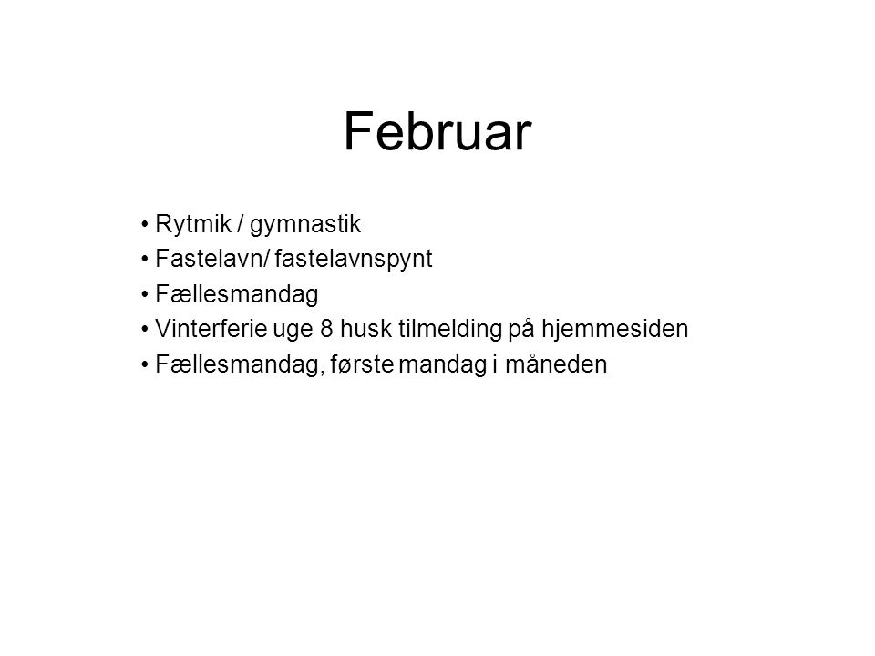 Februar Rytmik / gymnastik Fastelavn/ fastelavnspynt Fællesmandag Vinterferie uge 8 husk tilmelding på hjemmesiden Fællesmandag, første mandag i måneden