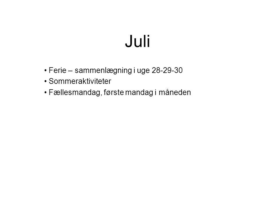 Juli Ferie – sammenlægning i uge 28-29-30 Sommeraktiviteter Fællesmandag, første mandag i måneden