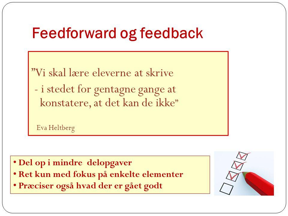 Feedforward og feedback Vi skal lære eleverne at skrive - i stedet for gentagne gange at konstatere, at det kan de ikke Eva Heltberg Del op i mindre delopgaver Ret kun med fokus på enkelte elementer Præciser også hvad der er gået godt