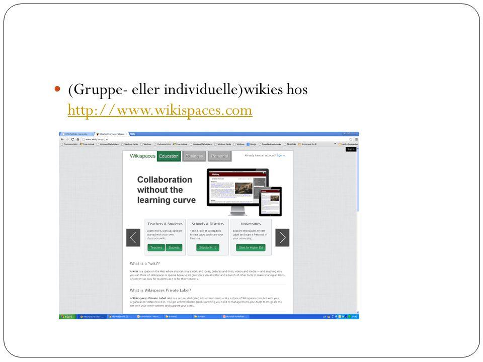 (Gruppe- eller individuelle)wikies hos http://www.wikispaces.com http://www.wikispaces.com