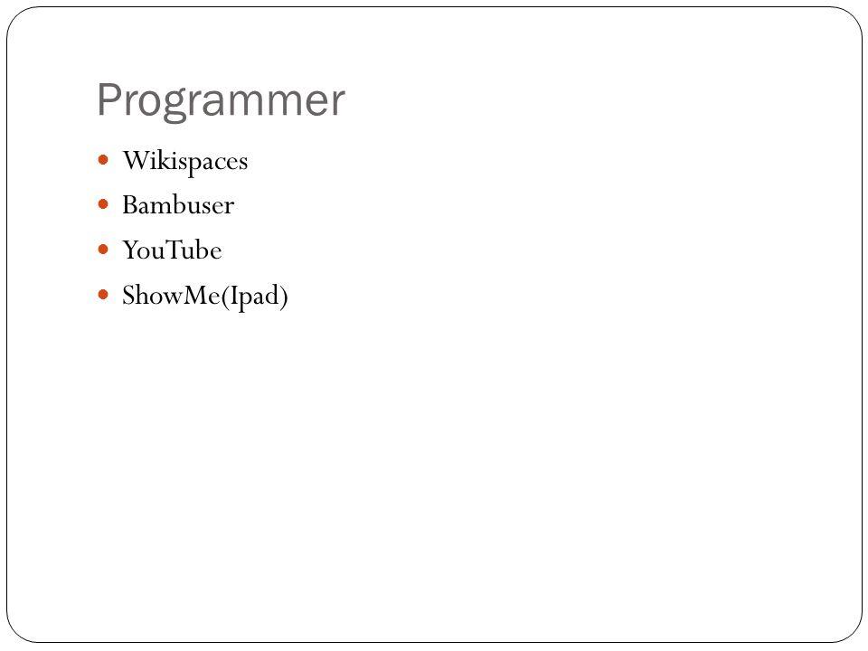 Programmer Wikispaces Bambuser YouTube ShowMe(Ipad)