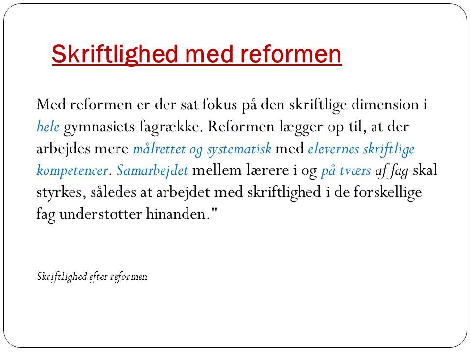 Skriftlighed med reformen Med reformen er der sat fokus på den skriftlige dimension i hele gymnasiets fagrække.