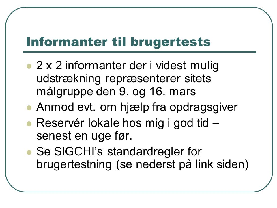 Informanter til brugertests 2 x 2 informanter der i videst mulig udstrækning repræsenterer sitets målgruppe den 9.