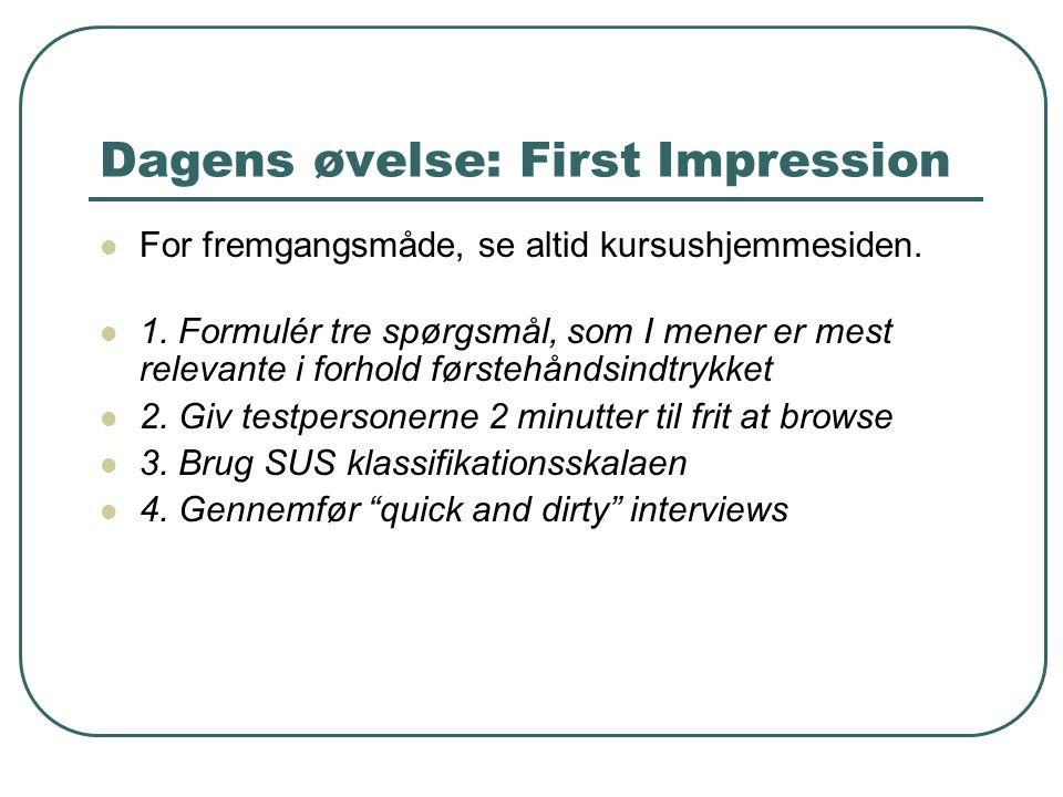 Dagens øvelse: First Impression For fremgangsmåde, se altid kursushjemmesiden.