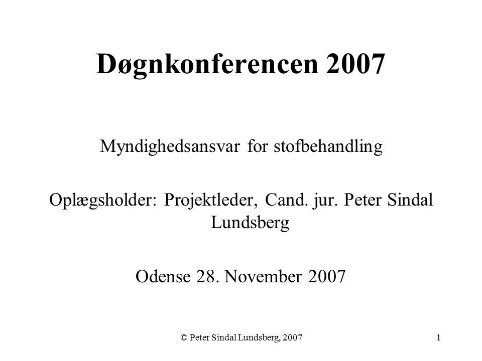 © Peter Sindal Lundsberg, 20071 Døgnkonferencen 2007 Myndighedsansvar for stofbehandling Oplægsholder: Projektleder, Cand.
