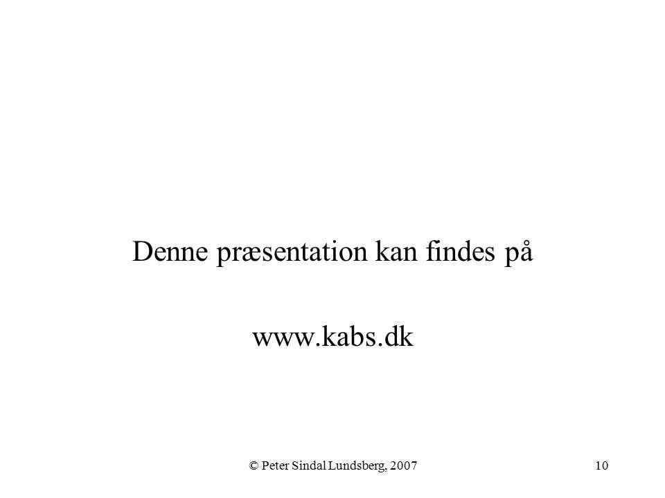 © Peter Sindal Lundsberg, 200710 Denne præsentation kan findes på www.kabs.dk
