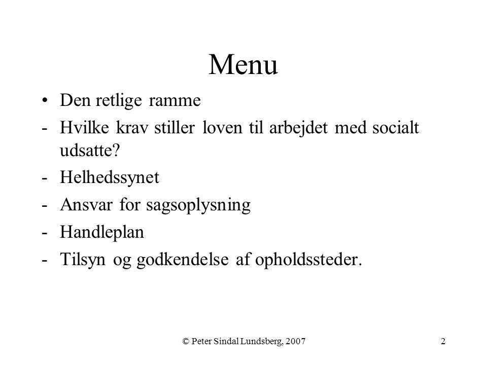 © Peter Sindal Lundsberg, 20072 Menu Den retlige ramme -Hvilke krav stiller loven til arbejdet med socialt udsatte.