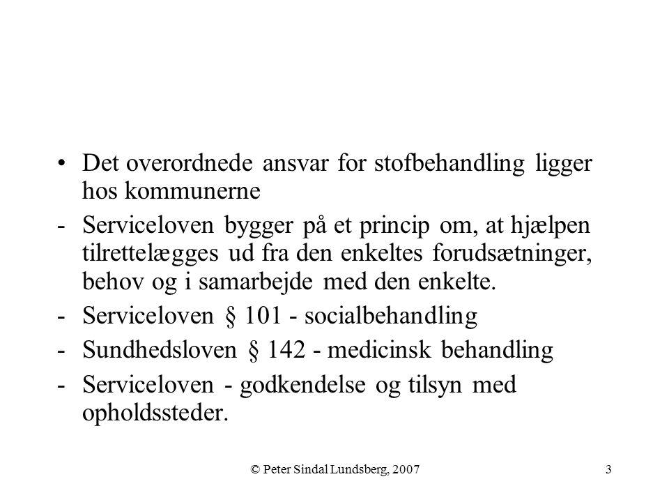 © Peter Sindal Lundsberg, 20073 Det overordnede ansvar for stofbehandling ligger hos kommunerne -Serviceloven bygger på et princip om, at hjælpen tilrettelægges ud fra den enkeltes forudsætninger, behov og i samarbejde med den enkelte.