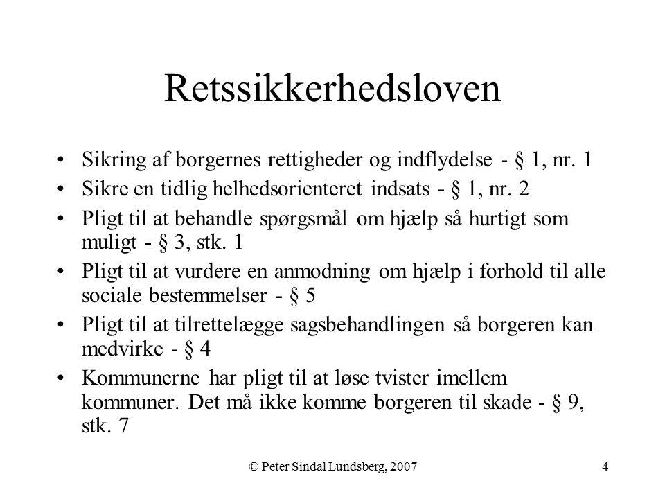 © Peter Sindal Lundsberg, 20074 Retssikkerhedsloven Sikring af borgernes rettigheder og indflydelse - § 1, nr.