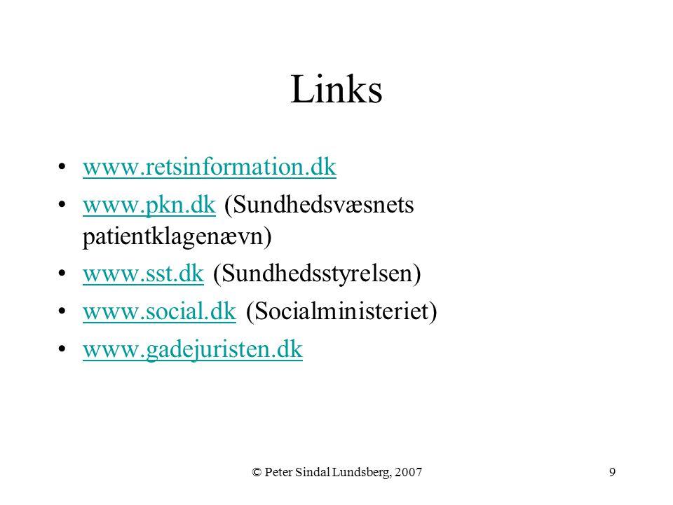 © Peter Sindal Lundsberg, 20079 Links www.retsinformation.dk www.pkn.dk (Sundhedsvæsnets patientklagenævn)www.pkn.dk www.sst.dk (Sundhedsstyrelsen)www.sst.dk www.social.dk (Socialministeriet)www.social.dk www.gadejuristen.dk