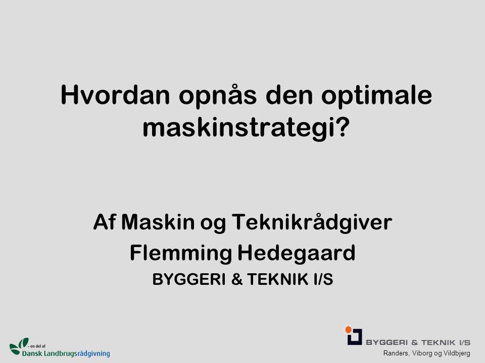 Randers, Viborg og Vildbjerg Hvordan opnås den optimale maskinstrategi.