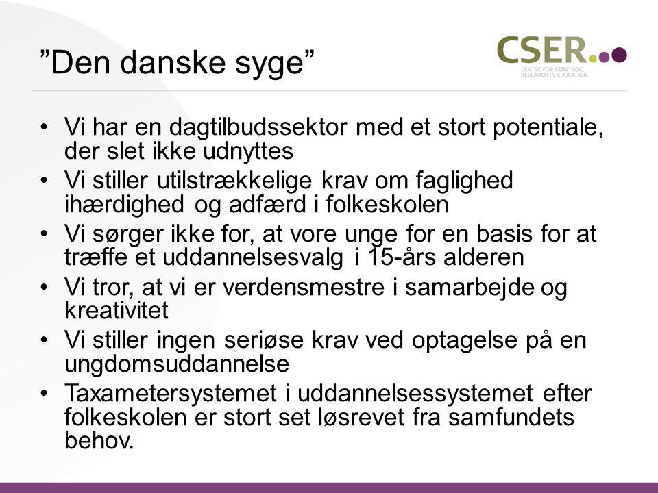 Den danske syge Vi har en dagtilbudssektor med et stort potentiale, der slet ikke udnyttes Vi stiller utilstrækkelige krav om faglighed ihærdighed og adfærd i folkeskolen Vi sørger ikke for, at vore unge for en basis for at træffe et uddannelsesvalg i 15-års alderen Vi tror, at vi er verdensmestre i samarbejde og kreativitet Vi stiller ingen seriøse krav ved optagelse på en ungdomsuddannelse Taxametersystemet i uddannelsessystemet efter folkeskolen er stort set løsrevet fra samfundets behov.