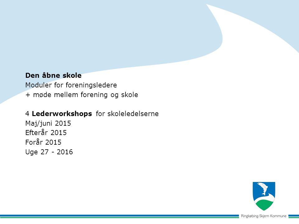 Den åbne skole Moduler for foreningsledere + møde mellem forening og skole 4 Lederworkshops for skoleledelserne Maj/juni 2015 Efterår 2015 Forår 2015 Uge 27 - 2016