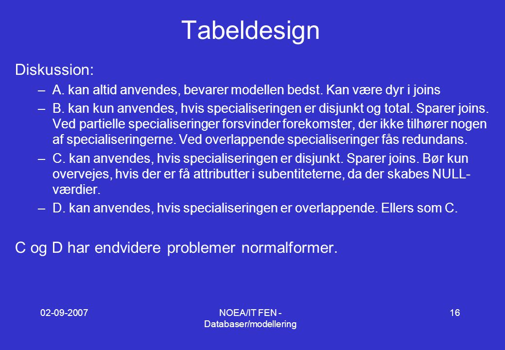 02-09-2007NOEA/IT FEN - Databaser/modellering 16 Tabeldesign Diskussion: –A.