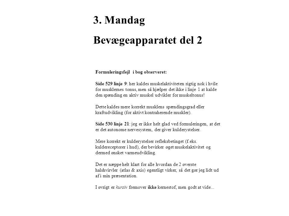 3. Mandag Bevægeapparatet del 2 Formuleringsfejl i bog observeret: Side 529 linje 9: her kaldes muskelaktiviteten rigtig nok i hvile for musklernes to